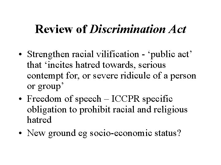 Review of Discrimination Act • Strengthen racial vilification - 'public act' that 'incites hatred
