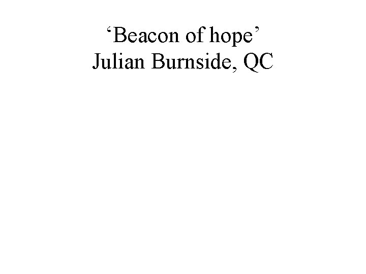 'Beacon of hope' Julian Burnside, QC