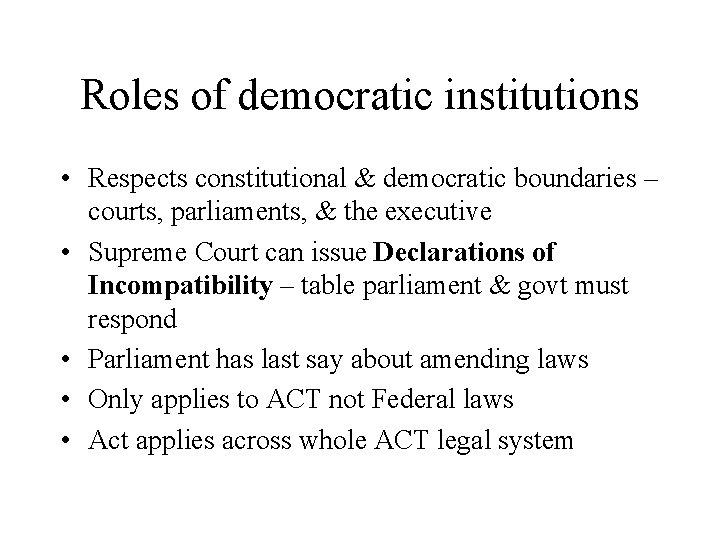 Roles of democratic institutions • Respects constitutional & democratic boundaries – courts, parliaments, &