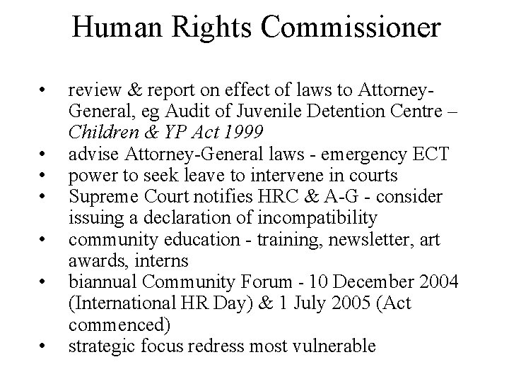 Human Rights Commissioner • • review & report on effect of laws to Attorney.
