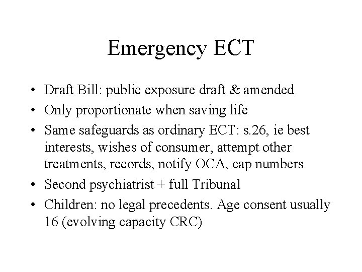 Emergency ECT • Draft Bill: public exposure draft & amended • Only proportionate when