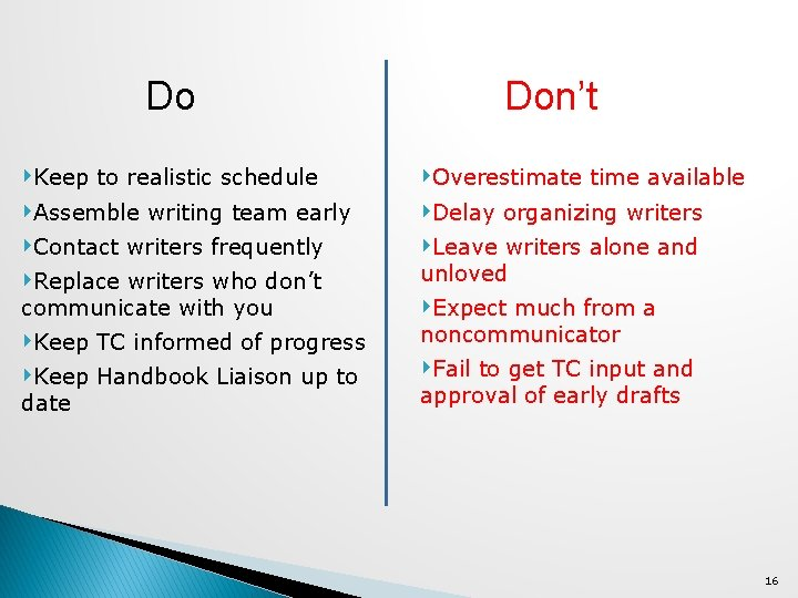 Do Don't ‣Keep to realistic schedule ‣Assemble writing team early ‣Contact writers frequently ‣Replace