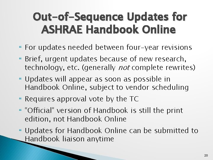 Out-of-Sequence Updates for ASHRAE Handbook Online For updates needed between four-year revisions Brief, urgent