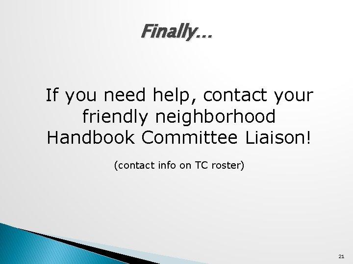 Finally… If you need help, contact your friendly neighborhood Handbook Committee Liaison! (contact info