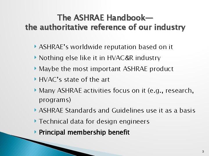 The ASHRAE Handbook— the authoritative reference of our industry ‣ ASHRAE's worldwide reputation based