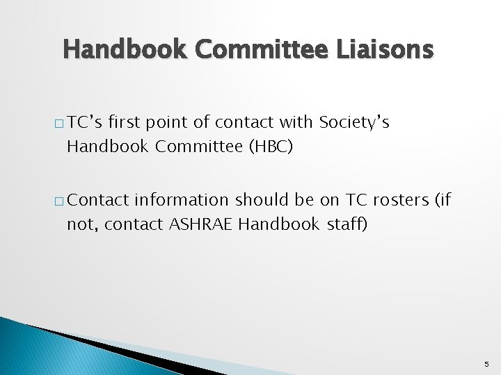 Handbook Committee Liaisons � TC's first point of contact with Society's Handbook Committee (HBC)
