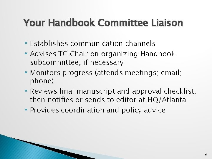 Your Handbook Committee Liaison Establishes communication channels Advises TC Chair on organizing Handbook subcommittee,