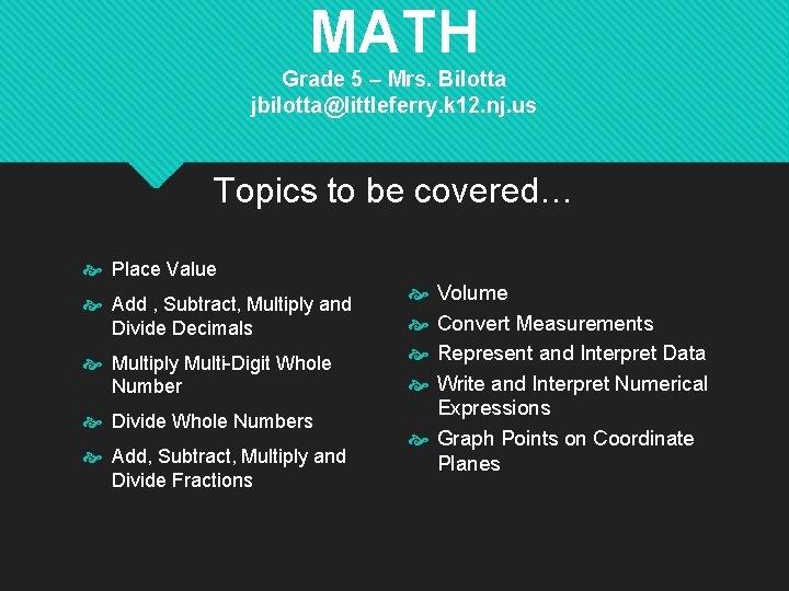 MATH Grade 5 – Mrs. Bilotta jbilotta@littleferry. k 12. nj. us Topics to be