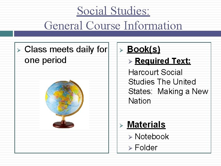 Social Studies: General Course Information Ø Class meets daily for one period Ø Book(s)
