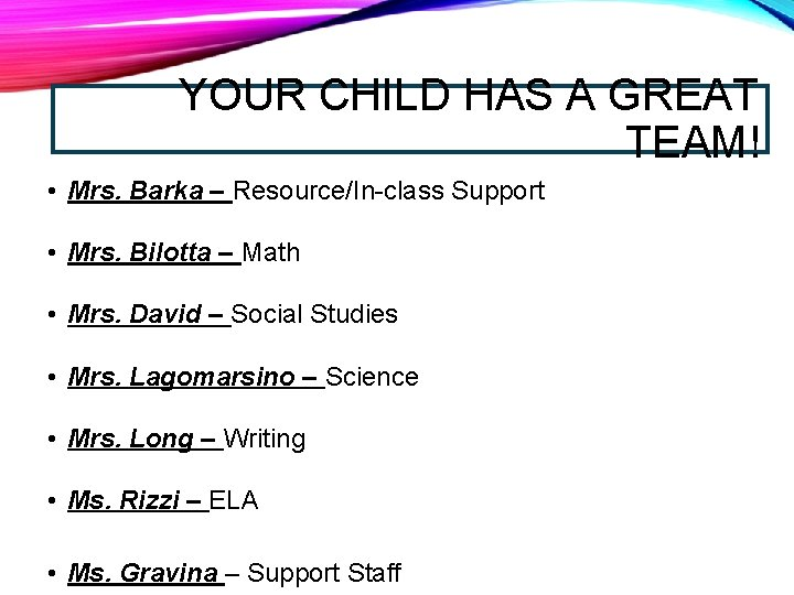 YOUR CHILD HAS A GREAT TEAM! • Mrs. Barka – Resource/In-class Support • Mrs.