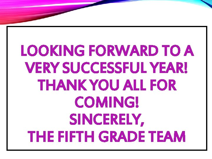 LOOKING FORWARD TO A VERY SUCCESSFUL YEAR! THANK YOU ALL FOR COMING! SINCERELY, THE