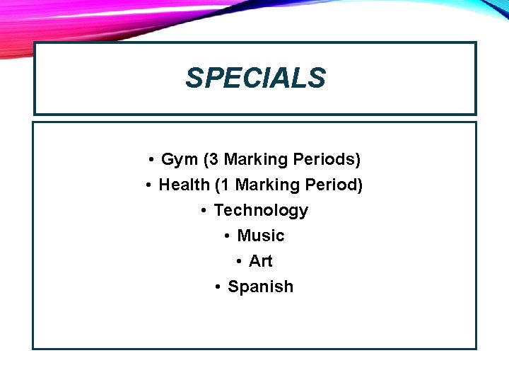 SPECIALS • Gym (3 Marking Periods) • Health (1 Marking Period) • Technology •