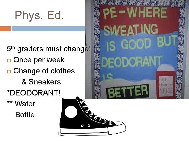 Phys. Ed. 5 th graders must change! Once per week Change of clothes &