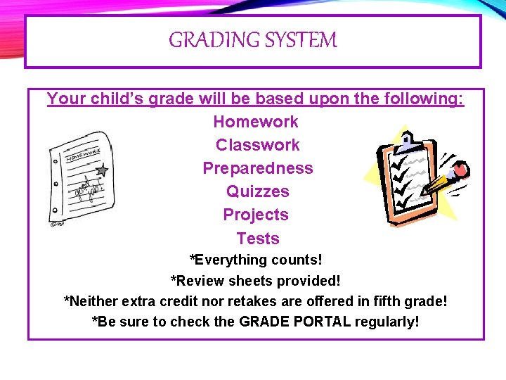 GRADING SYSTEM Your child's grade will be based upon the following: Homework Classwork Preparedness