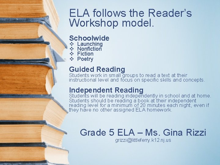 ELA follows the Reader's Workshop model. Schoolwide v v Launching Nonfiction Fiction Poetry Guided