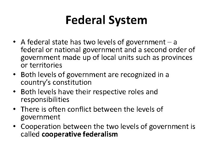 Federal System • A federal state has two levels of government – a federal