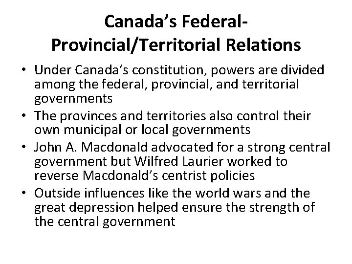 Canada's Federal. Provincial/Territorial Relations • Under Canada's constitution, powers are divided among the federal,