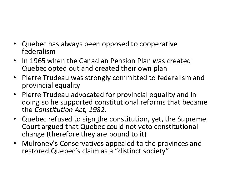 • Quebec has always been opposed to cooperative federalism • In 1965 when