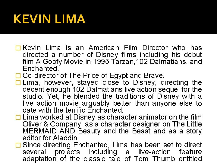 KEVIN LIMA � Kevin Lima is an American Film Director who has directed a