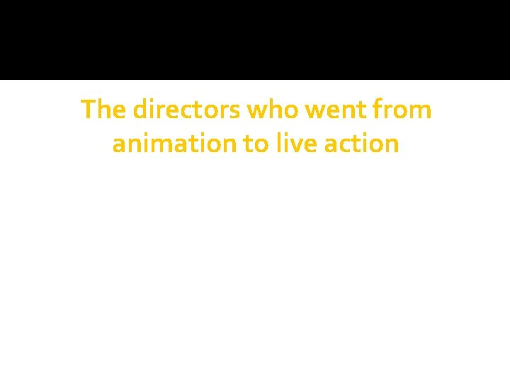 The directors who went from animation to live action