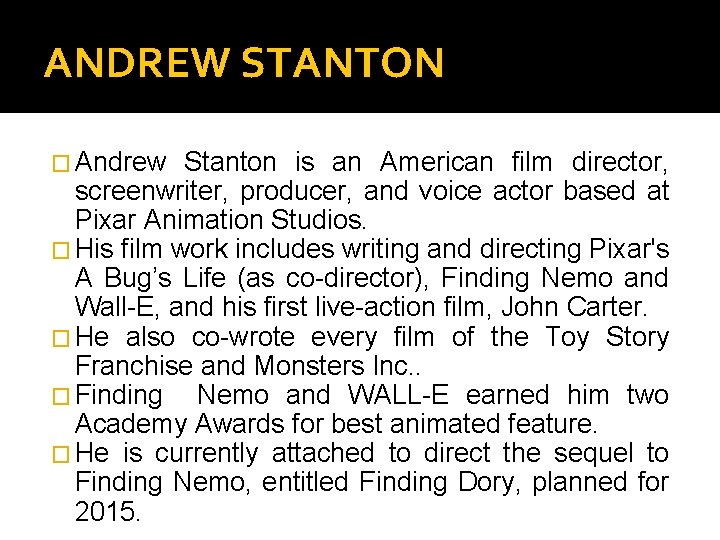 ANDREW STANTON � Andrew Stanton is an American film director, screenwriter, producer, and voice