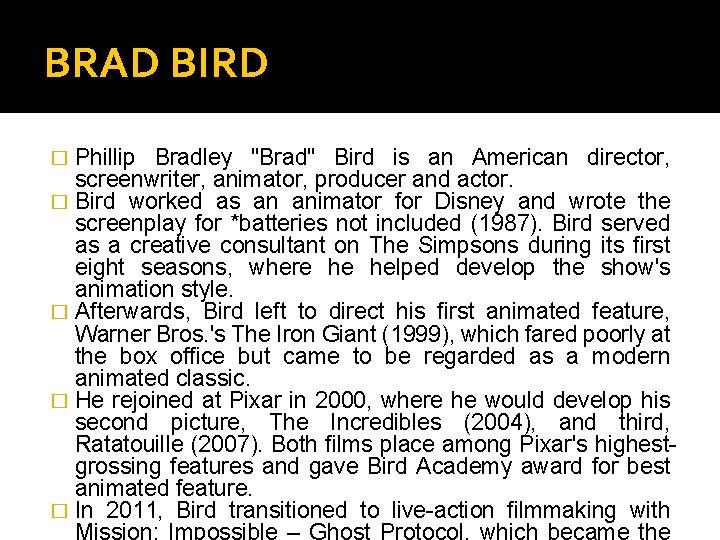 "BRAD BIRD Phillip Bradley ""Brad"" Bird is an American director, screenwriter, animator, producer and"