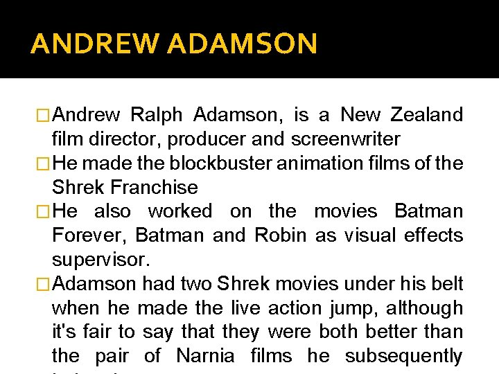 ANDREW ADAMSON � Andrew Ralph Adamson, is a New Zealand film director, producer and
