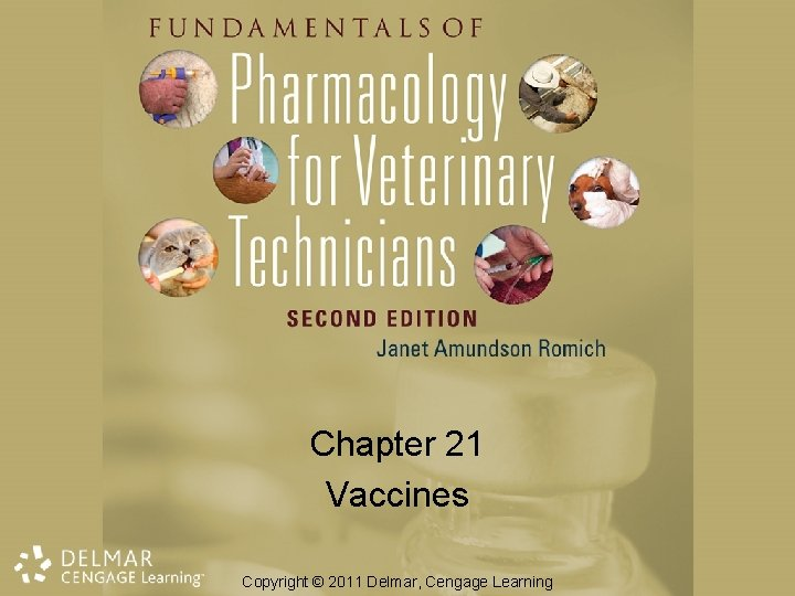 Chapter 21 Vaccines Copyright © 2011 Delmar, Cengage Learning