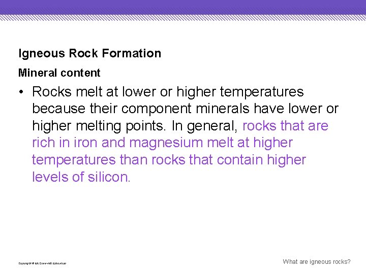 Igneous Rock Formation Mineral content • Rocks melt at lower or higher temperatures because