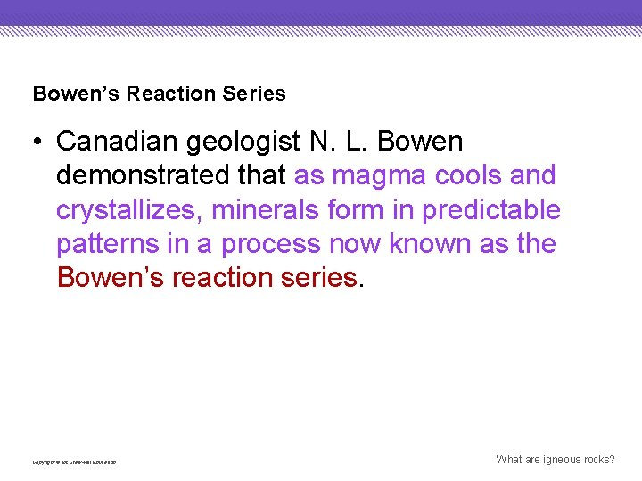 Bowen's Reaction Series • Canadian geologist N. L. Bowen demonstrated that as magma cools