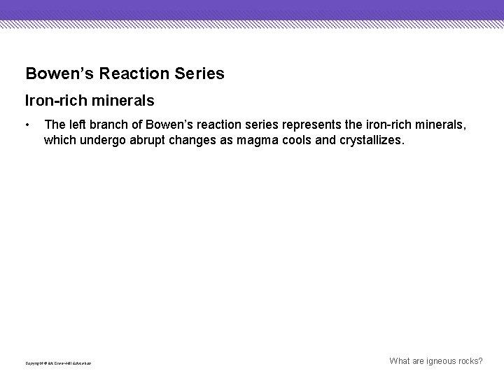 Bowen's Reaction Series Iron-rich minerals • The left branch of Bowen's reaction series represents