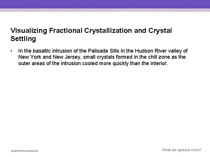 Visualizing Fractional Crystallization and Crystal Settling • In the basaltic intrusion of the Palisade