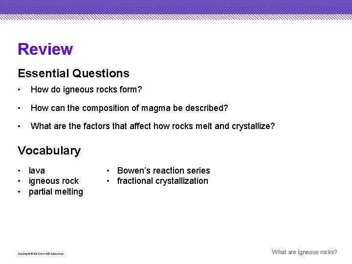 Review Essential Questions • How do igneous rocks form? • How can the composition