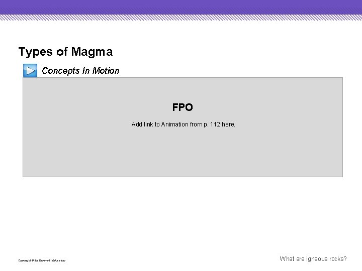 Types of Magma Concepts In Motion FPO Add link to Animation from p. 112
