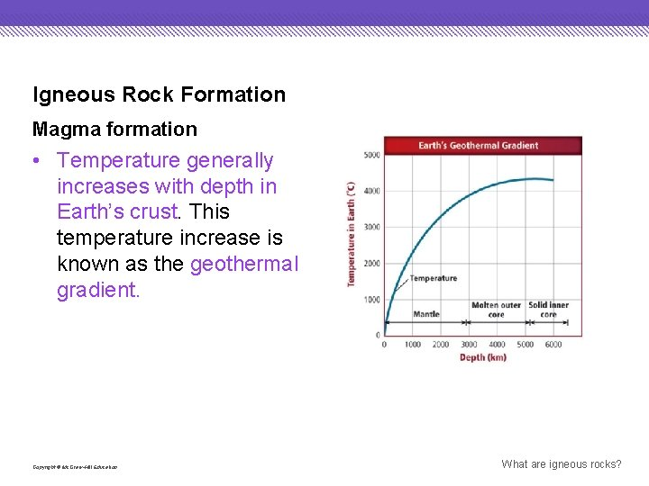 Igneous Rock Formation Magma formation • Temperature generally increases with depth in Earth's crust.