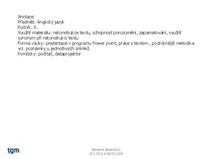 Anotace: Předmět: Anglický jazyk Ročník: 6. Využití materiálu: rekonstrukce textu, schopnost porozumění, zapamatování, využití
