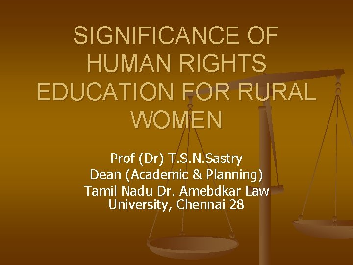 SIGNIFICANCE OF HUMAN RIGHTS EDUCATION FOR RURAL WOMEN Prof (Dr) T. S. N. Sastry