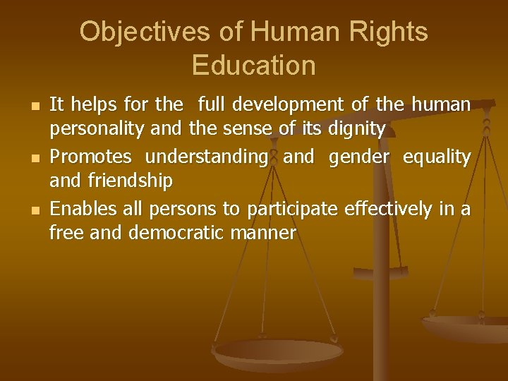 Objectives of Human Rights Education n It helps for the full development of the