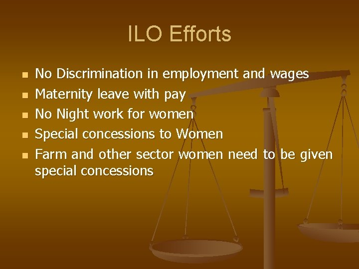 ILO Efforts n n n No Discrimination in employment and wages Maternity leave with