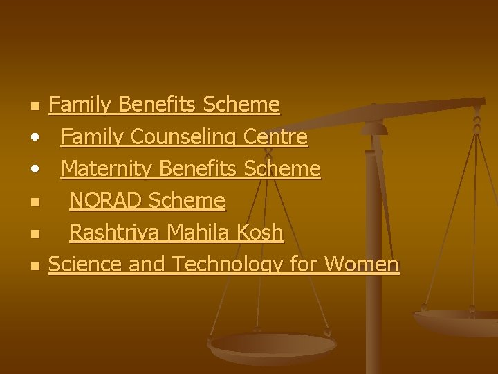 Family Benefits Scheme • Family Counseling Centre • Maternity Benefits Scheme n NORAD Scheme