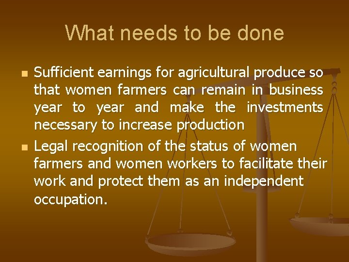 What needs to be done n n Sufficient earnings for agricultural produce so that