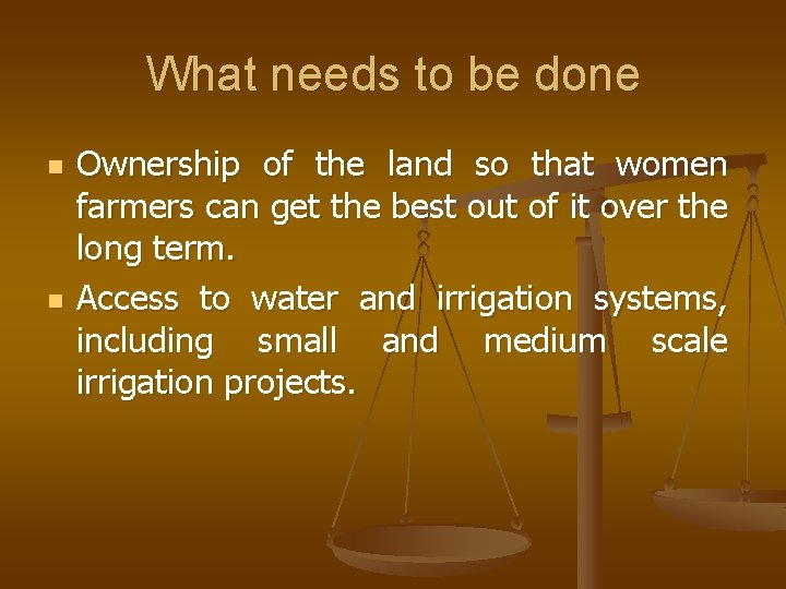 What needs to be done n n Ownership of the land so that women
