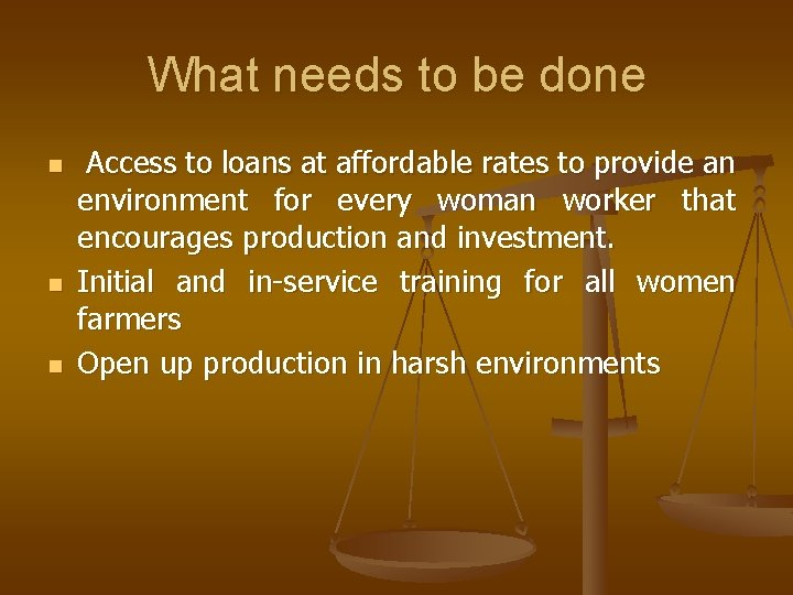 What needs to be done n n n Access to loans at affordable rates