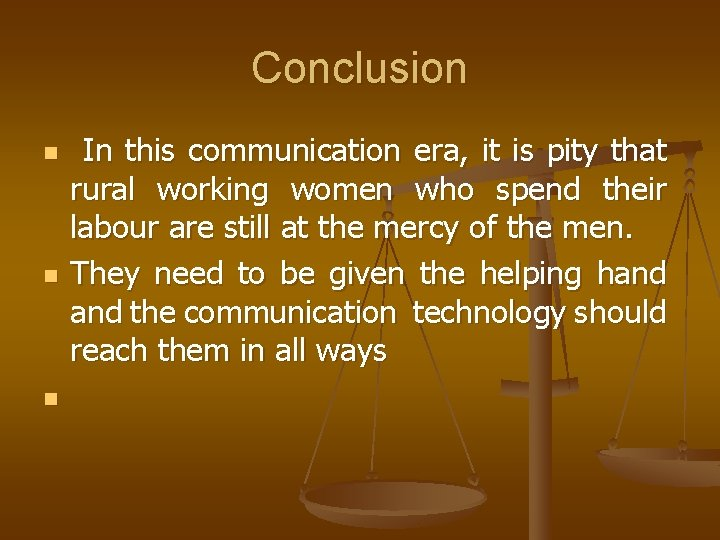 Conclusion n In this communication era, it is pity that rural working women who