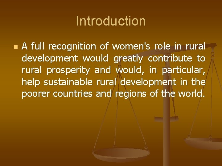 Introduction n A full recognition of women's role in rural development would greatly contribute