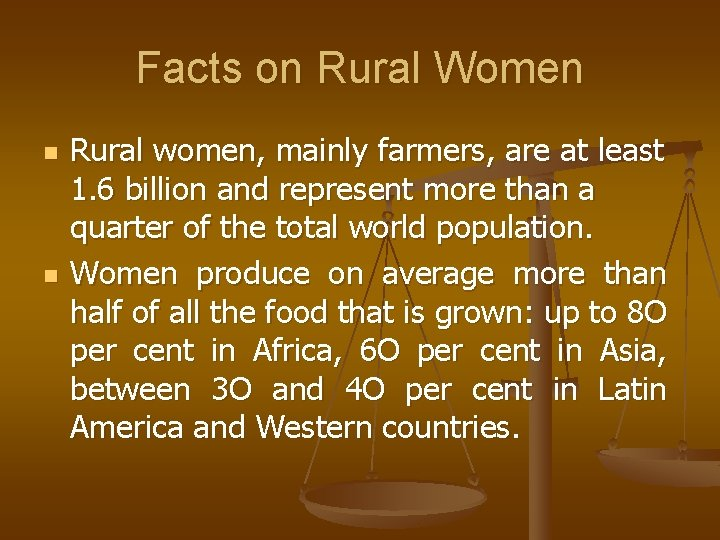 Facts on Rural Women n n Rural women, mainly farmers, are at least 1.