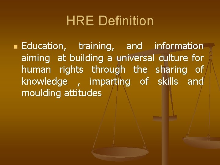 HRE Definition n Education, training, and information aiming at building a universal culture for