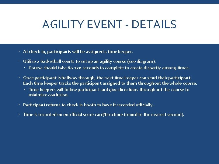 AGILITY EVENT - DETAILS At check in, participants will be assigned a time keeper.