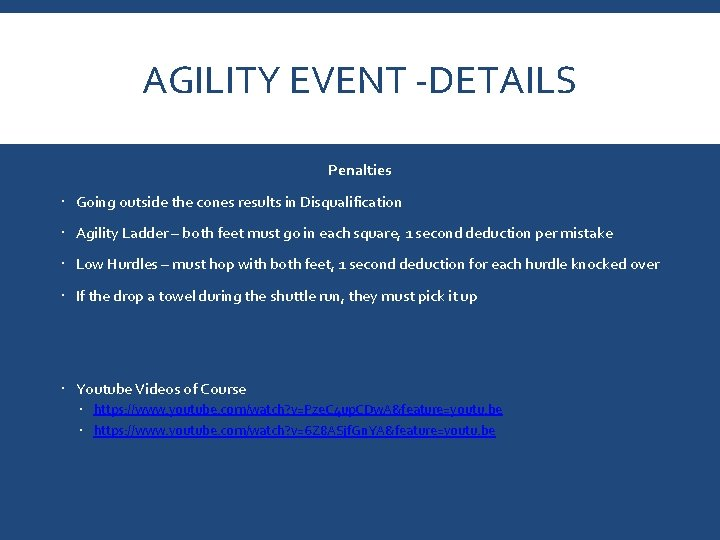 AGILITY EVENT -DETAILS Penalties Going outside the cones results in Disqualification Agility Ladder –