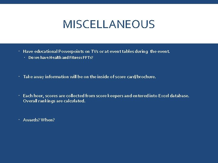 MISCELLANEOUS Have educational Powerpoints on TVs or at event tables during the event. Do